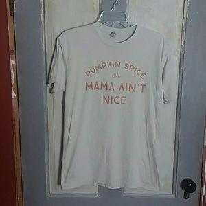 Pumpkin Spice or Mama Ain't Nice T Shirt
